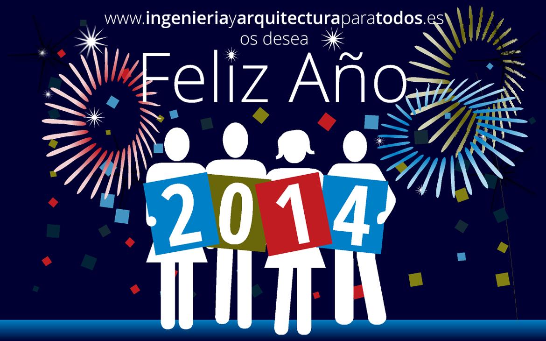 Desde Ingeniería y Arquitectura para todos os deseamos Feliz Año 2014